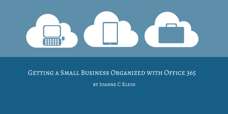 Getting a Small Business Organized with Office 365